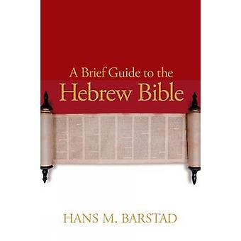 A Brief Guide to the Hebrew Bible by Hans M. Barstad - 9780664233259