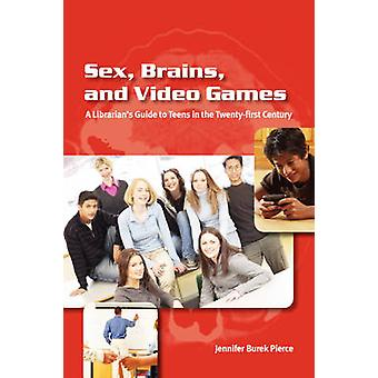 Sex - Brains - and Video Games - The Librarian's Guide to Teens in the