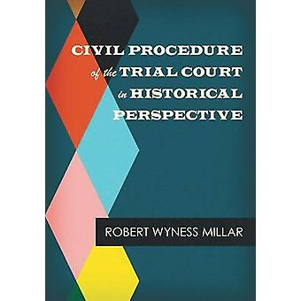 Civil Procedure of the Trial Court in Historical Perspective by Millar & Robert Wyness
