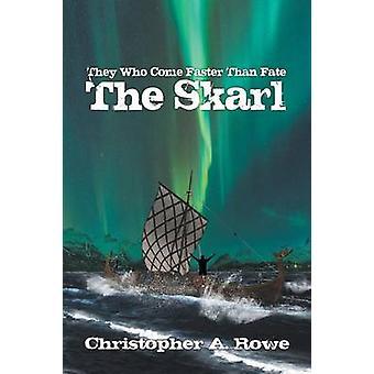 Zij die sneller dan het lot komen de Skarl door Rowe & Christopher A.