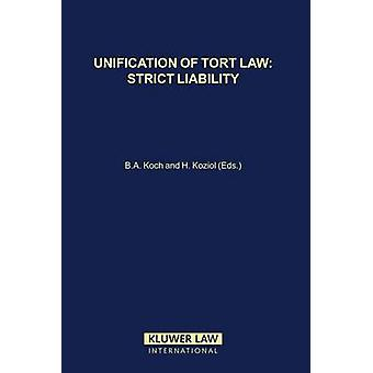 Unification of Tort Law Strict Liability by Koch & Bernhard A.