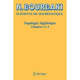 Topologie Algebrique  Chapitres 1 A 4 by N Bourbaki