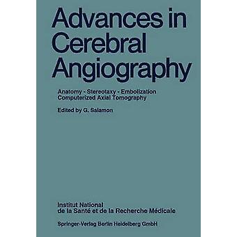 Advances in Cerebral Angiography  Anatomy  Stereotaxy  Embolization Computerized Axial Tomography by Edited by G Salamon