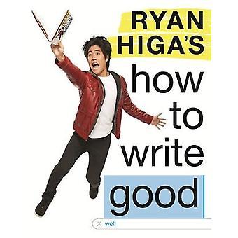 Ryan Higas How to Write Good by Ryan Higa