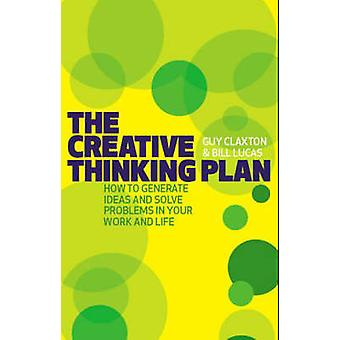 The Creative Thinking Plan - How to Generate Ideas and Solve Problems