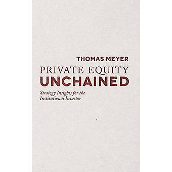 Private Equity Unchained par T. Meyer