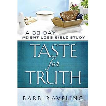 Taste for Truth A 30 Day Weight Loss Bible Study by Raveling & Barb