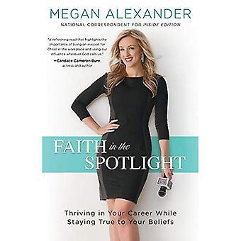 Tro i søgelyset: trives i din karriere mens opholder sig tro mod din tro