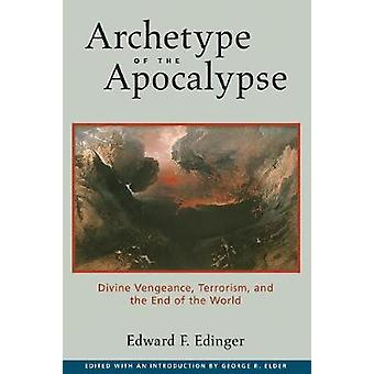 Archetype of the Apocalypse Divine Vengeance Terrorism and the End of the World by Edinger & Edward F.