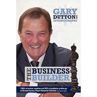 Gary Dutton MBE  The Business Builder by Gary & Dutton Mbe