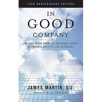 In Good Company The Fast Track from the Corporate World to Poverty Chastity and Obedience Anniversary by Martin & James