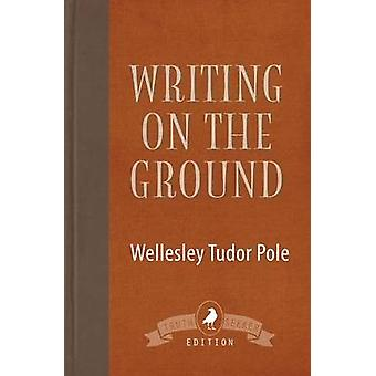 Writing on the Ground by Tudor Pole & Wellesley