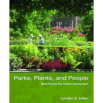 Parks - Plants - and People - Beautifying the Urban Landscape by Lynde