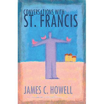 Conversations with St. Francis by Howell & James C.