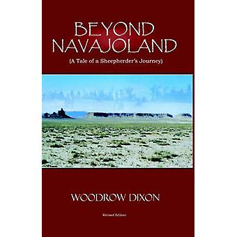 Beyond Navajoland A Tale of a Sheepherders Journey by Dixon & Woodrow