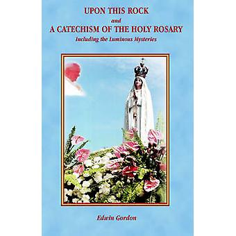 Upon This Rock and a Catechism of the Holy Rosary by Gordon & Edwin