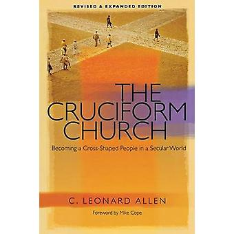 Cruciform Church Becoming a CrossShaped People in a Secular World Revised by Allen & C Leonard