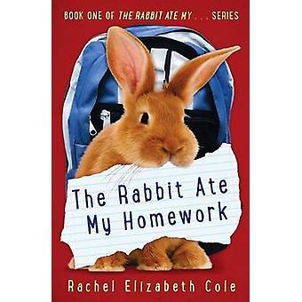 The Rabbit Ate My Homework by Cole & Rachel Elizabeth