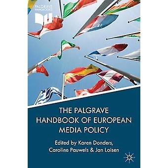 The Palgrave Handbook of European Media Policy by Donders & Karen