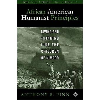 African American Humanist Principles Living and Thinking Like the Children of Nimrod by Pinn & Anthony B.