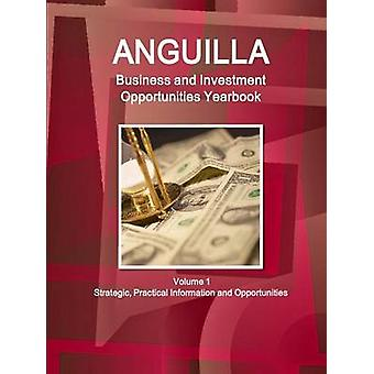 Anguilla Business and Investment Opportunities Yearbook Volume 1 Strategic Practical Information and Opportunities by IBP & Inc.