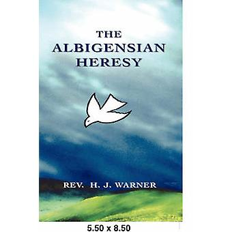 The Albigensian Heresy by Warner & Rev. H. & J.