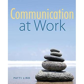 Communication at Work by Lind & Patti