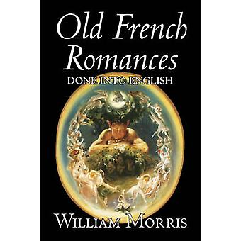 Alte französische Romanzen ins Englische von Wiliam Morris Fiction Fantasy Short Stories Fairy Tales Folk Tales Legends Mythologie von Morris & William