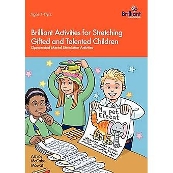 Brilliant Activities for Stretching Gifted and Talented Children by Mowat & Ashley McCabe