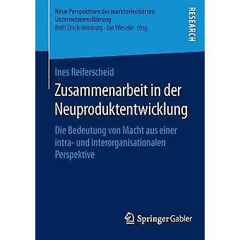Zusammenarbeit in der Neuproduktentwicklung  Die Bedeutung von Macht aus einer intra und interorganisationalen Perspektive by Reiferscheid & Ines