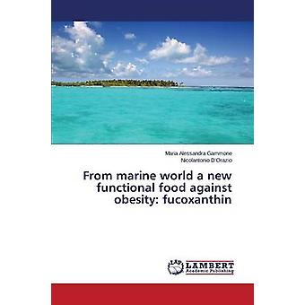 From marine world a new functional food against obesity fucoxanthin by Gammone Maria Alessandra