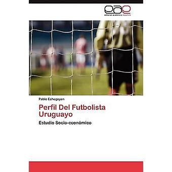 Perfil Del Futbolista Uruguayo par Echegoyen Pablo