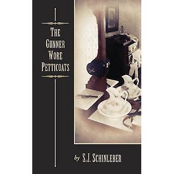 The Gunner Wore Petticoats by Schinleber & S.J.