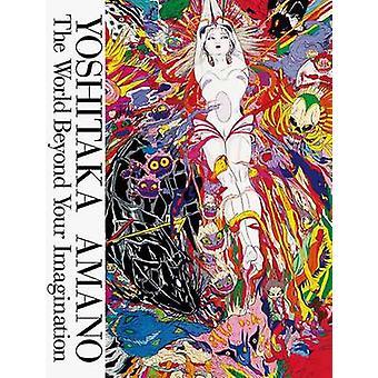 Yoshitaka Amano - The World Beyond Your Imagination by Yoshitaka Amano