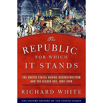 Republic for Which It Stands by Richard White