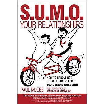 SUMO Your Relationships How to handle not strangle the people you live and work with by Paul McGee
