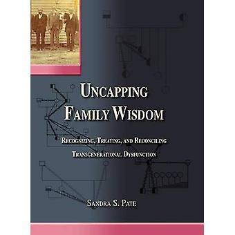 Uncapping Family Wisdom - Recognizing - Treating - and Reconciling Tra