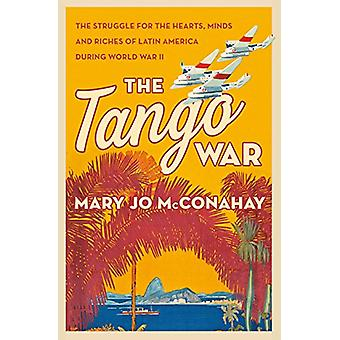 The Tango War - The Struggle for the Hearts - Minds and Riches of Lati