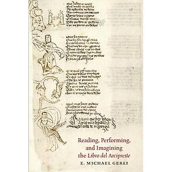 Reading - Performing - and Imagining the Libro del Arcipreste by E. M
