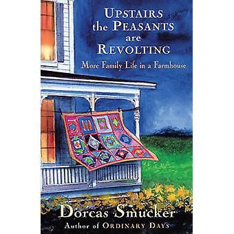 Upstairs the Peasants are Revolting - More Family Life in a Farmhouse