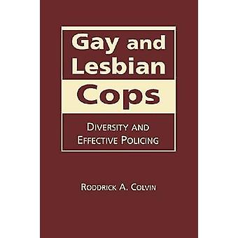 Gay and Lesbian Cops - Diversity and Effective Policing by Roddrick A.