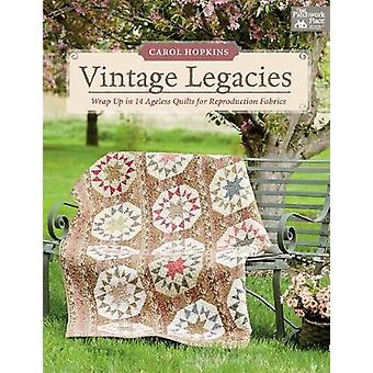 Vintage Legacies - Wrap Up in 14 Ageless Quilts for Reproduction Fabri
