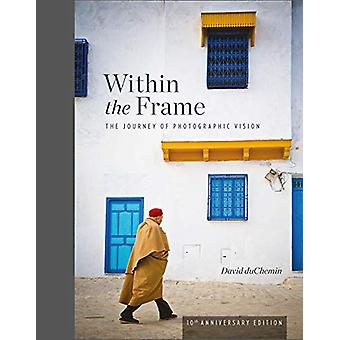 Within the Frame - 10th Anniversary Edition by David Duchemin - 978168