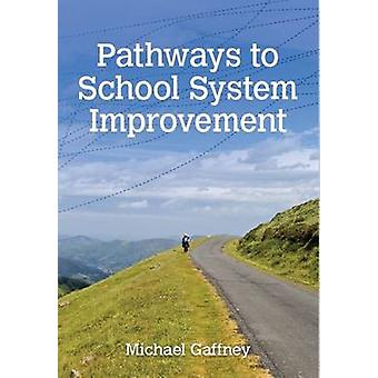Pathways to School System Improvement by Michael Gaffney - 9781742862