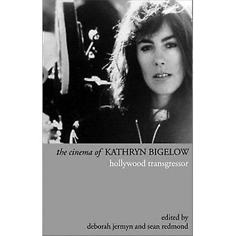 The Cinema of Kathryn Bigelow - Hollywood Transgressor by Deborah Jerm