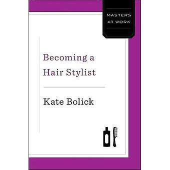 Becoming a Hairstylist by Kate Bolick - 9781982115906 Book
