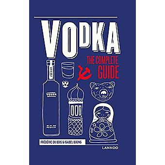 Vodka - The Complete Guide by Frederic Du Bois - 9789401451550 Book