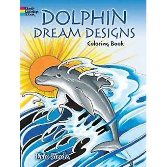 Dolphin Dream Designs Coloring Book by Erik Siuda - 9780486789668 Book