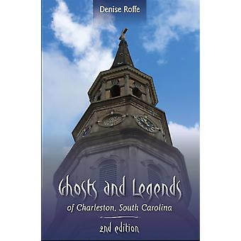 Ghosts and Legends of Charleston South Carolina by Denise Roffe