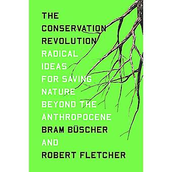 The Conservation Revolution - Radical Ideas for Saving Nature Beyond t